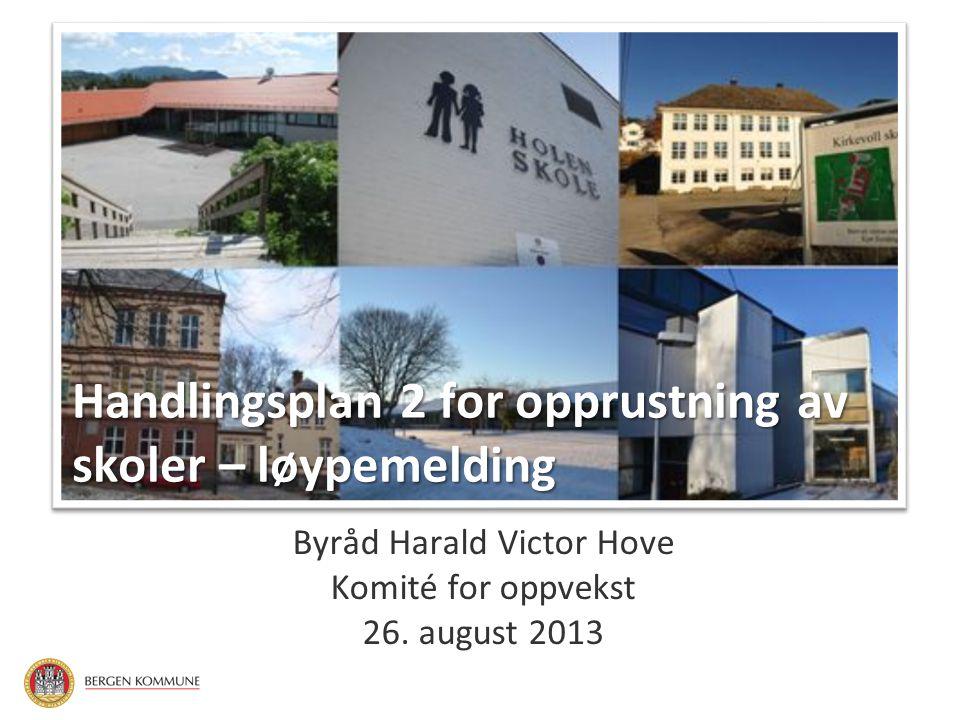 Handlingsplan 2 for opprustning av skoler – løypemelding Byråd Harald Victor Hove Komité for oppvekst 26. august 2013