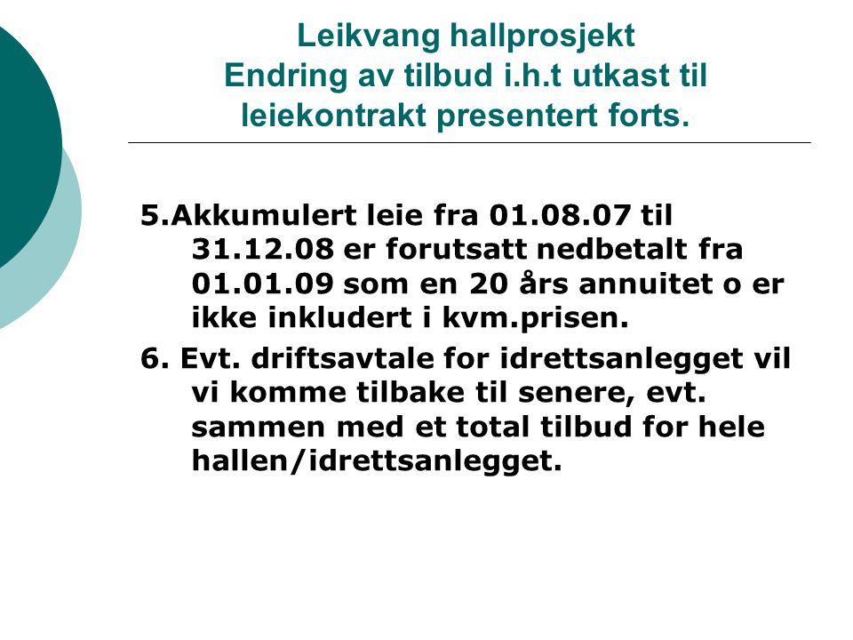 Leikvang hallprosjekt Endring av tilbud i.h.t utkast til leiekontrakt presentert forts.