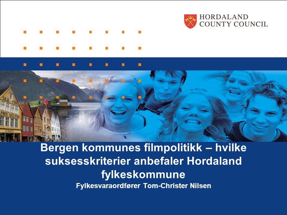Bergen kommunes filmpolitikk – hvilke suksesskriterier anbefaler Hordaland fylkeskommune Fylkesvaraordfører Tom-Christer Nilsen