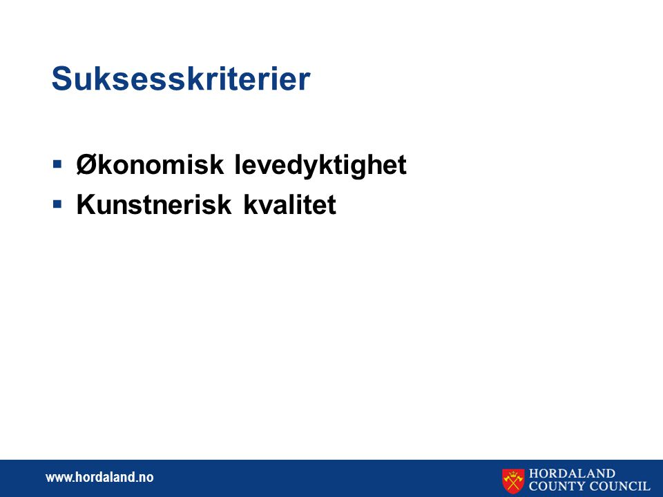 www.hordaland.no Suksesskriterier  Økonomisk levedyktighet  Kunstnerisk kvalitet
