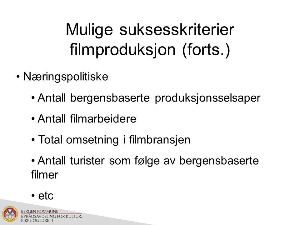 Mulige suksesskriterier filmproduksjon (forts.) Næringspolitiske Antall bergensbaserte produksjonsselsaper Antall filmarbeidere Total omsetning i filmbransjen Antall turister som følge av bergensbaserte filmer etc