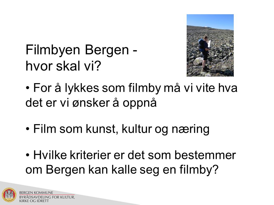Overordnet målsetning Bergen skal være Nordens mest spennende og nyskapende kulturby - hva betyr dette for filmområdet?