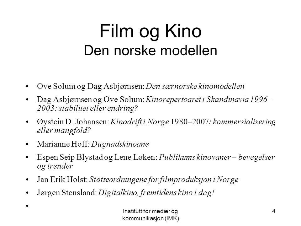 Institutt for medier og kommunikasjon (IMK) 4 Film og Kino Den norske modellen Ove Solum og Dag Asbjørnsen: Den særnorske kinomodellen Dag Asbjørnsen og Ove Solum: Kinorepertoaret i Skandinavia 1996– 2003: stabilitet eller endring.