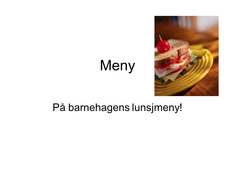 Meny På barnehagens lunsjmeny!