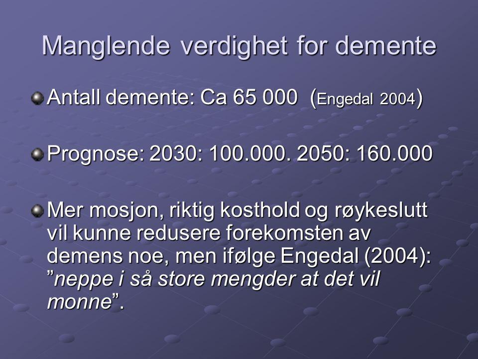 Manglende verdighet for demente Antall demente: Ca 65 000 ( Engedal 2004 ) Prognose: 2030: 100.000. 2050: 160.000 Mer mosjon, riktig kosthold og røyke