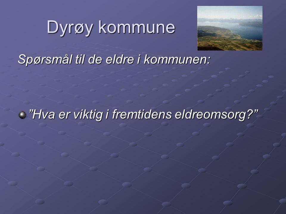 Dyrøy kommune Dyrøy kommune Spørsmål til de eldre i kommunen: Hva er viktig i fremtidens eldreomsorg?