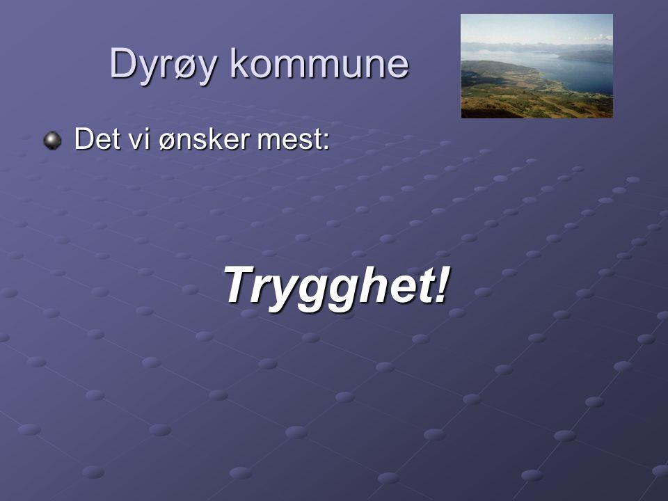 Dyrøy kommune Dyrøy kommune Det vi ønsker mest: Det vi ønsker mest:Trygghet!