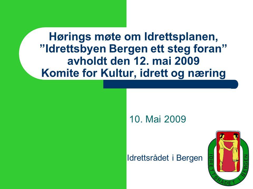 """Idrettsrådet i Bergen Hørings møte om Idrettsplanen, """"Idrettsbyen Bergen ett steg foran"""" avholdt den 12. mai 2009 Komite for Kultur, idrett og næring"""