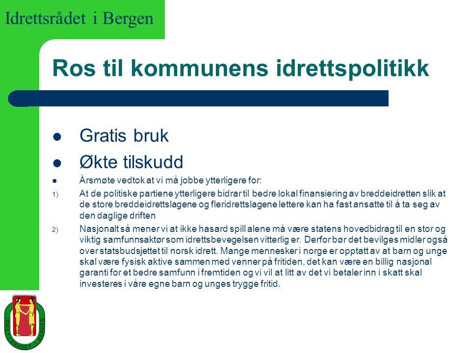 Idrettsrådet i Bergen Ros til kommunens idrettspolitikk Gratis bruk Økte tilskudd Årsmøte vedtok at vi må jobbe ytterligere for: 1) At de politiske pa