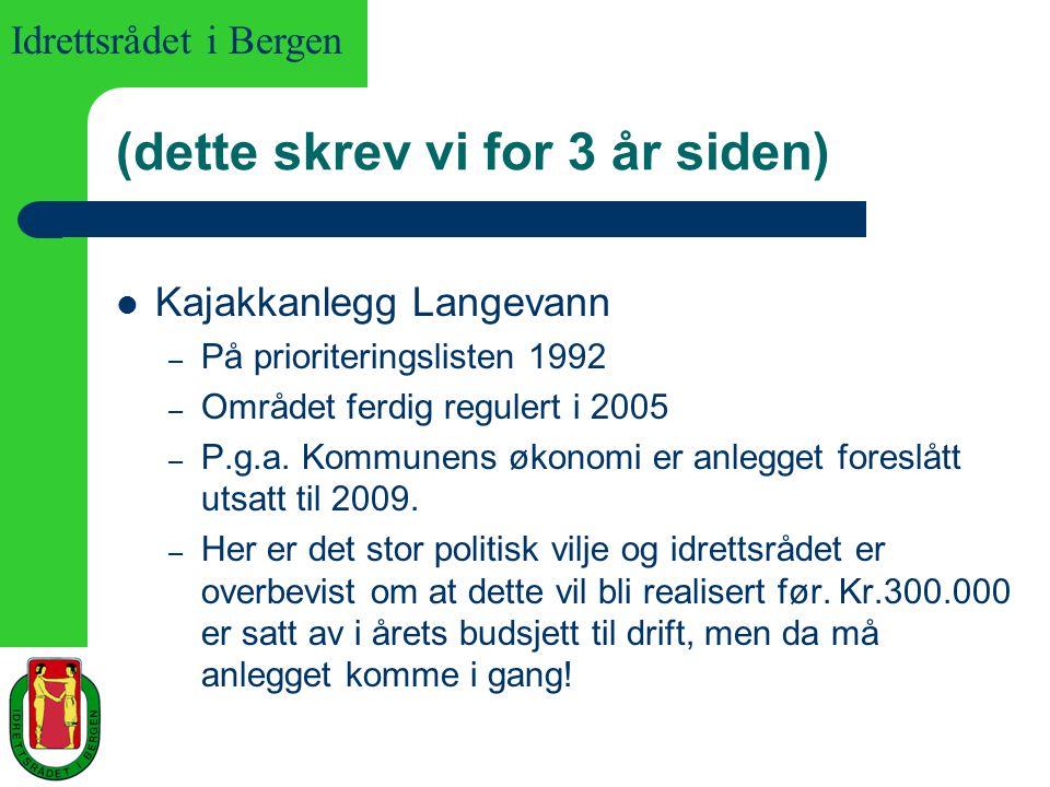 Idrettsrådet i Bergen (dette skrev vi for 3 år siden) Kajakkanlegg Langevann – På prioriteringslisten 1992 – Området ferdig regulert i 2005 – P.g.a. K