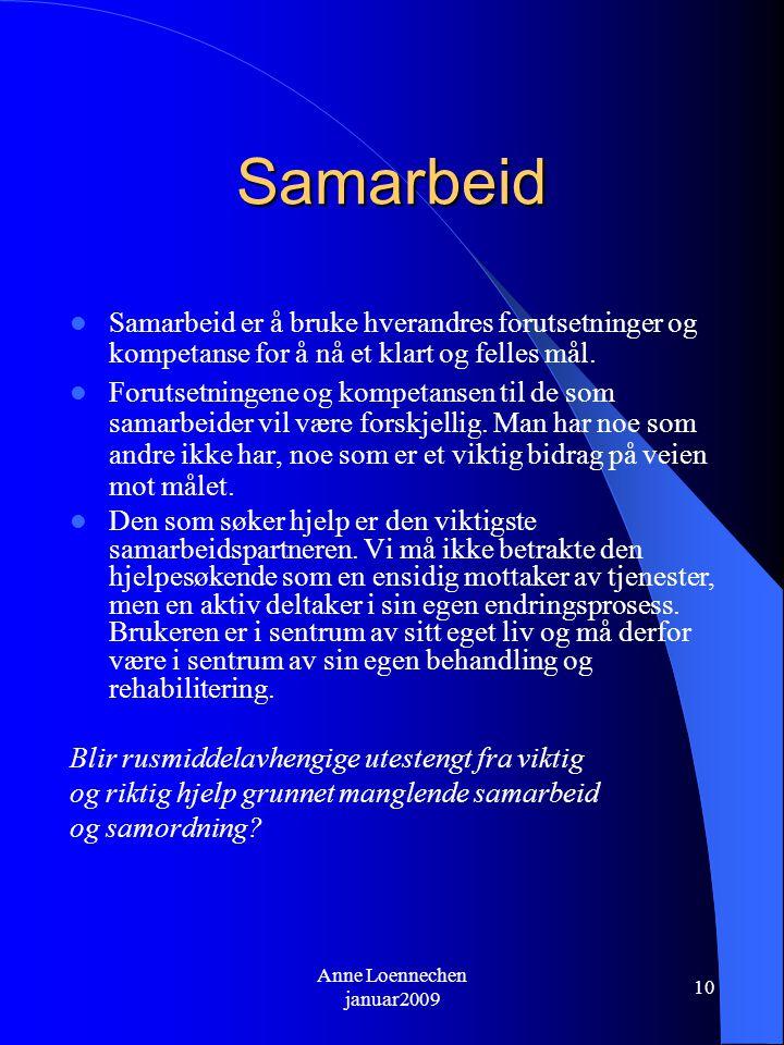Anne Loennechen januar2009 10 Samarbeid Samarbeid er å bruke hverandres forutsetninger og kompetanse for å nå et klart og felles mål.