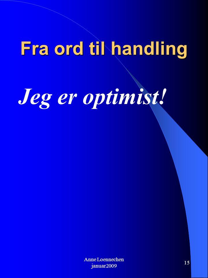Anne Loennechen januar2009 15 Fra ord til handling Jeg er optimist!