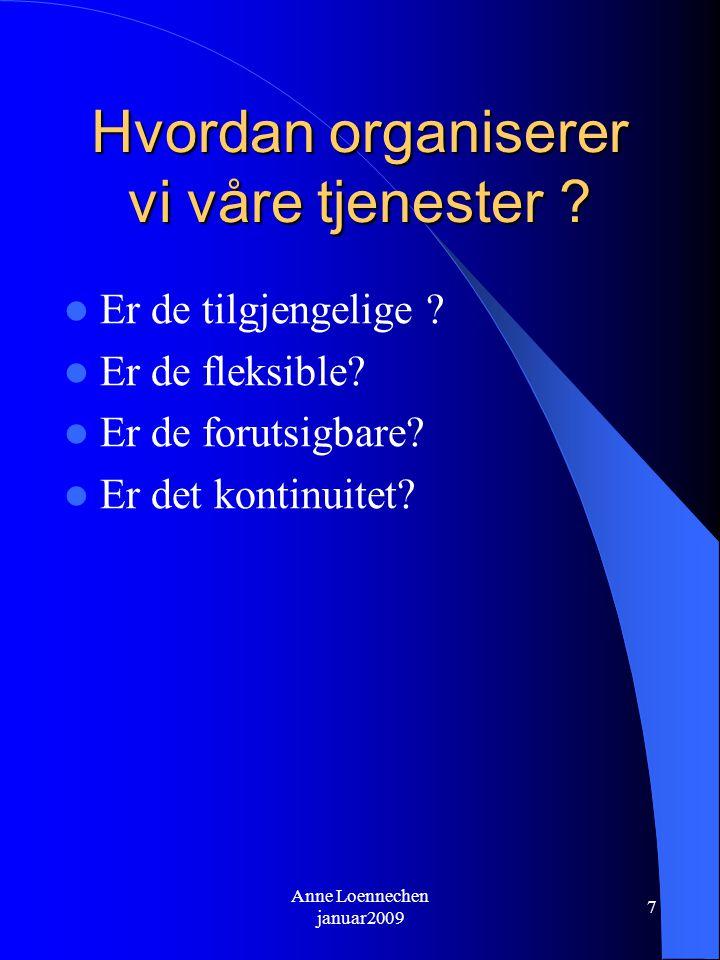 Anne Loennechen januar2009 7 Hvordan organiserer vi våre tjenester .