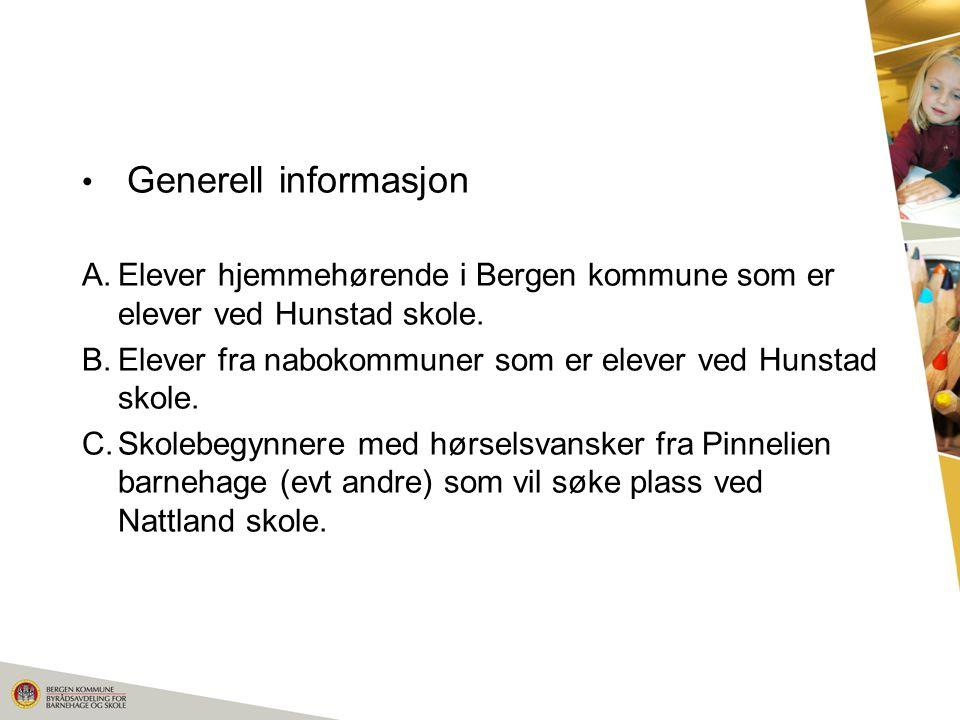 Generell informasjon A.Elever hjemmehørende i Bergen kommune som er elever ved Hunstad skole. B.Elever fra nabokommuner som er elever ved Hunstad skol