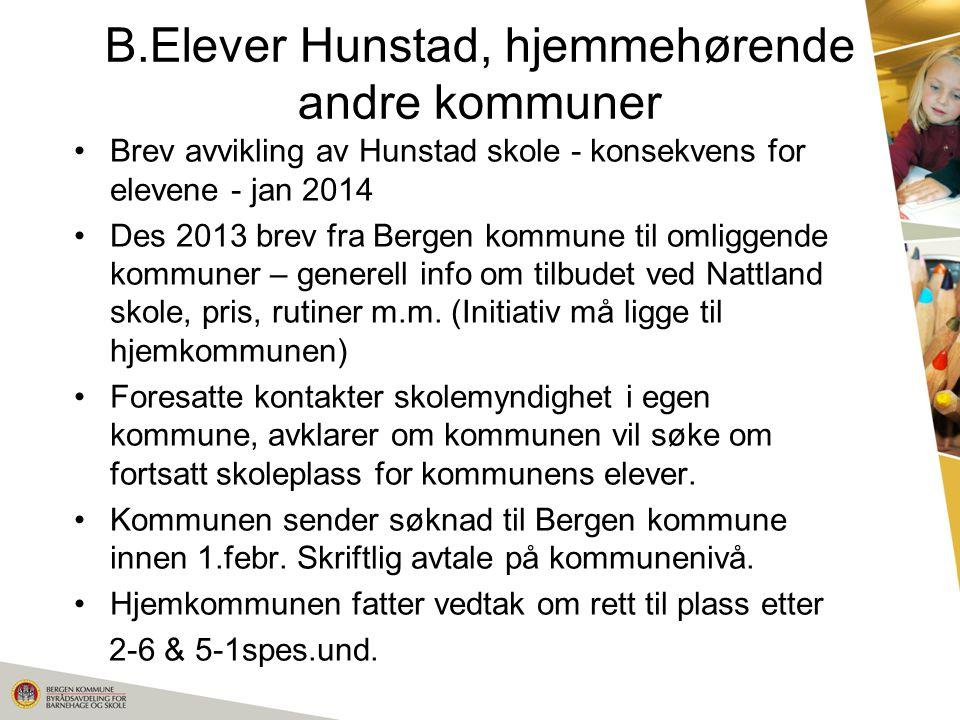 B.Elever Hunstad, hjemmehørende andre kommuner Brev avvikling av Hunstad skole - konsekvens for elevene - jan 2014 Des 2013 brev fra Bergen kommune ti
