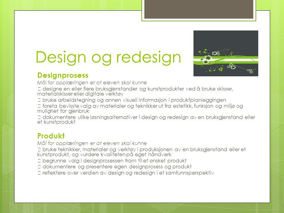 Design og redesign Designprosess Mål for opplæringen er at eleven skal kunne  designe en eller flere bruksgjenstander og kunstprodukter ved å bruke s
