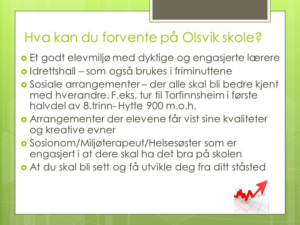 Hva kan du forvente på Olsvik skole?  Et godt elevmiljø med dyktige og engasjerte lærere  Idrettshall – som også brukes i friminuttene  Sosiale arr
