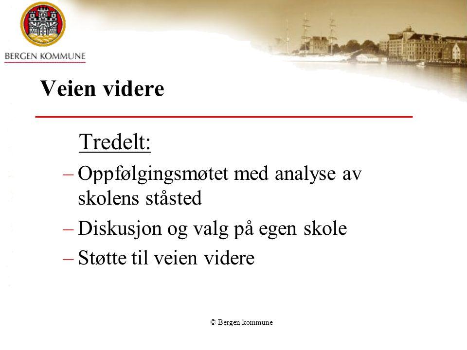 © Bergen kommune Veien videre Tredelt: –Oppfølgingsmøtet med analyse av skolens ståsted –Diskusjon og valg på egen skole –Støtte til veien videre
