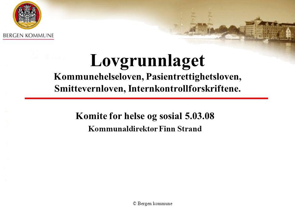 © Bergen kommune Lovgrunnlaget Kommunehelseloven, Pasientrettighetsloven, Smittevernloven, Internkontrollforskriftene. Komite for helse og sosial 5.03