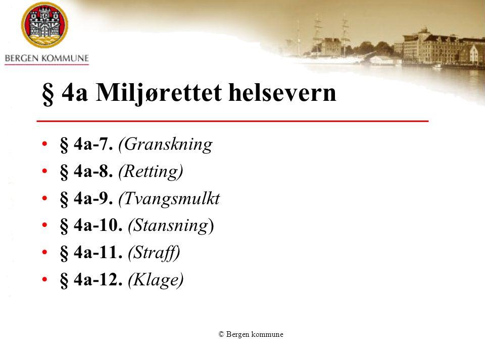 © Bergen kommune § 4a Miljørettet helsevern § 4a-7. (Granskning § 4a-8. (Retting) § 4a-9. (Tvangsmulkt § 4a-10. (Stansning) § 4a-11. (Straff) § 4a-12.