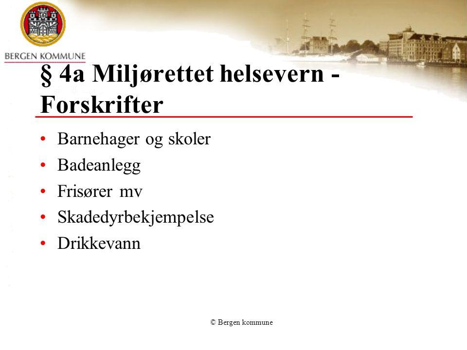 © Bergen kommune § 4a Miljørettet helsevern - Forskrifter Barnehager og skoler Badeanlegg Frisører mv Skadedyrbekjempelse Drikkevann