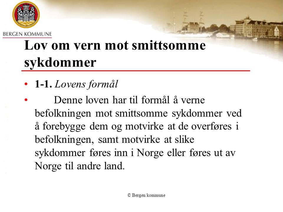 © Bergen kommune Lov om vern mot smittsomme sykdommer 1-1. Lovens formål Denne loven har til formål å verne befolkningen mot smittsomme sykdommer ved