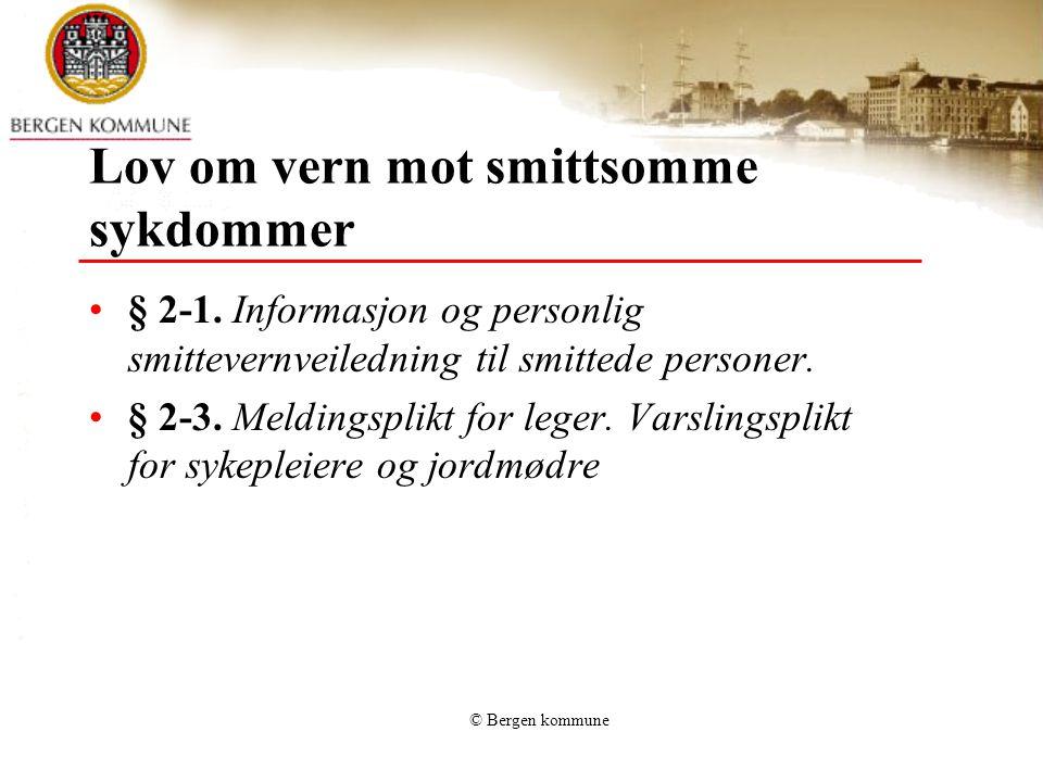 © Bergen kommune Lov om vern mot smittsomme sykdommer § 2-1. Informasjon og personlig smittevernveiledning til smittede personer. § 2-3. Meldingsplikt