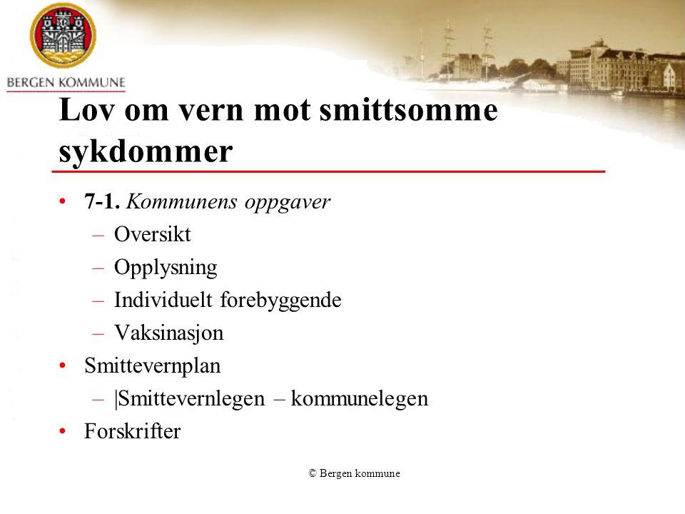 © Bergen kommune Lov om vern mot smittsomme sykdommer 7-1. Kommunens oppgaver –Oversikt –Opplysning –Individuelt forebyggende –Vaksinasjon Smittevernp