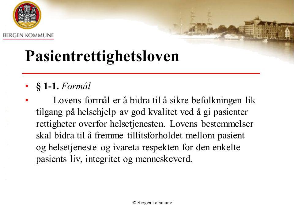 © Bergen kommune Pasientrettighetsloven § 1-1. Formål Lovens formål er å bidra til å sikre befolkningen lik tilgang på helsehjelp av god kvalitet ved