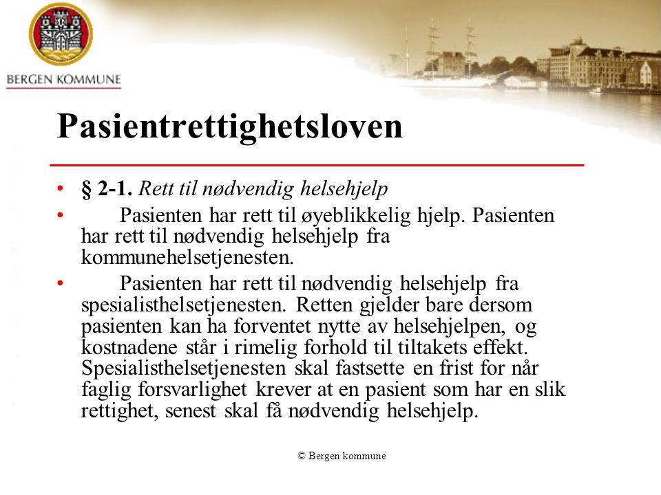 © Bergen kommune Pasientrettighetsloven § 2-1. Rett til nødvendig helsehjelp Pasienten har rett til øyeblikkelig hjelp. Pasienten har rett til nødvend