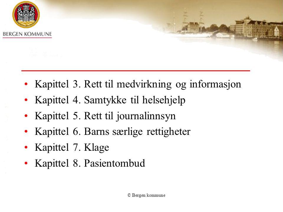 © Bergen kommune Kapittel 3. Rett til medvirkning og informasjon Kapittel 4. Samtykke til helsehjelp Kapittel 5. Rett til journalinnsyn Kapittel 6. Ba