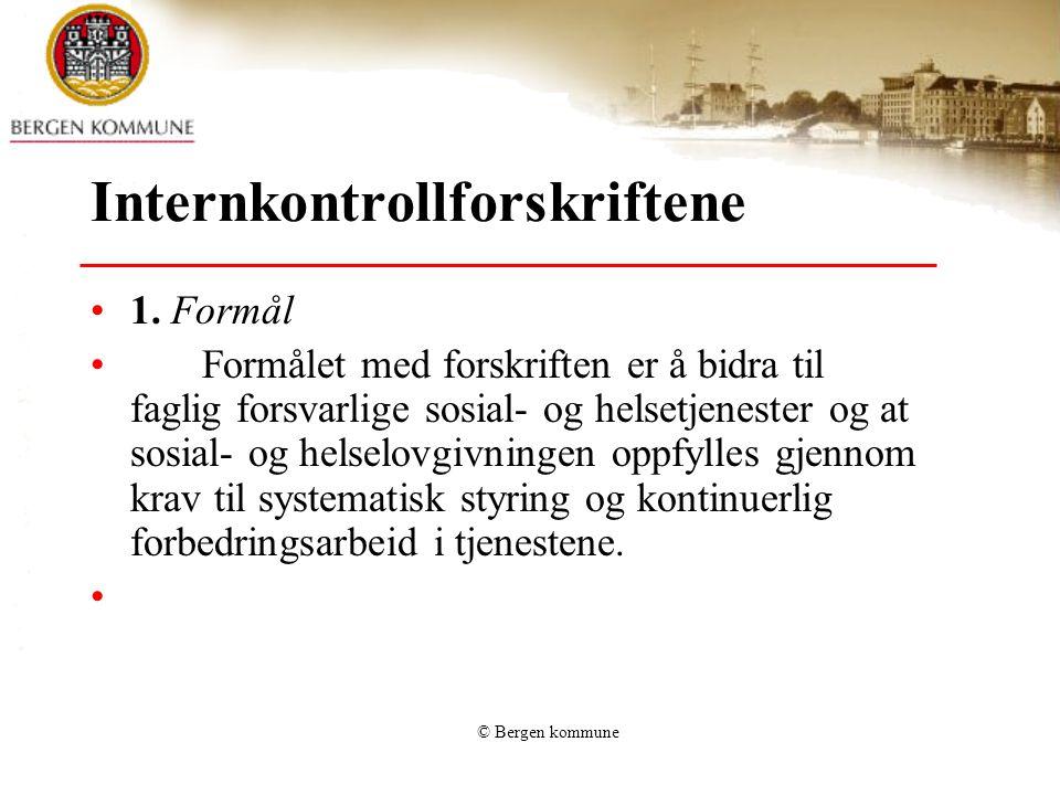 © Bergen kommune Internkontrollforskriftene 1. Formål Formålet med forskriften er å bidra til faglig forsvarlige sosial- og helsetjenester og at sosia