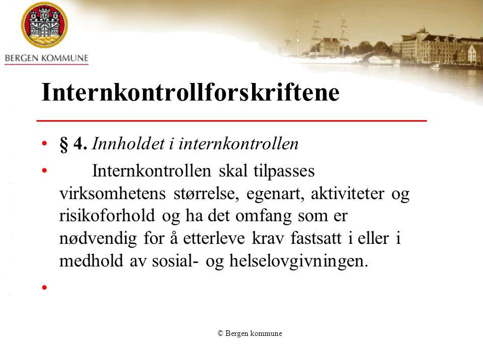 © Bergen kommune Internkontrollforskriftene § 4. Innholdet i internkontrollen Internkontrollen skal tilpasses virksomhetens størrelse, egenart, aktivi