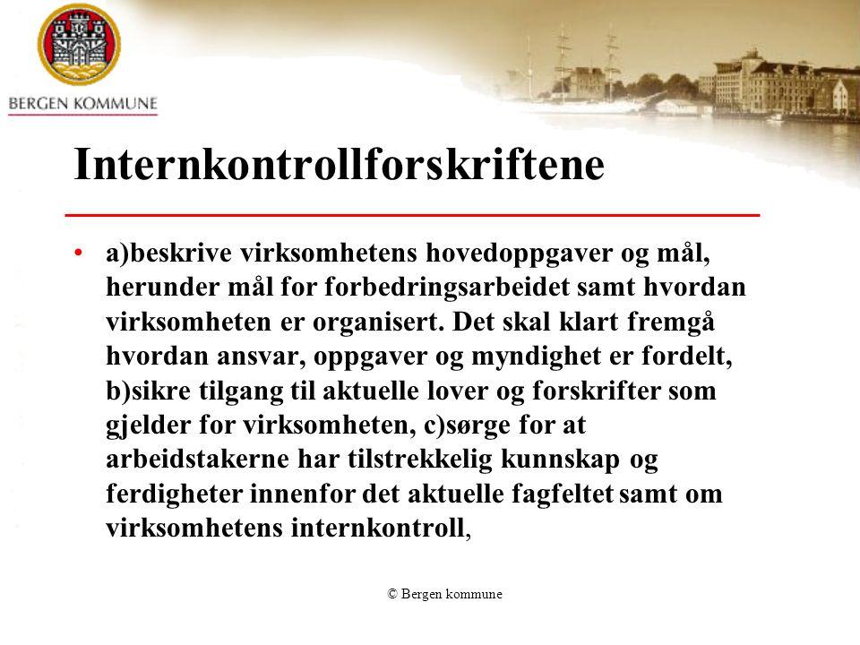 © Bergen kommune Internkontrollforskriftene a)beskrive virksomhetens hovedoppgaver og mål, herunder mål for forbedringsarbeidet samt hvordan virksomhe