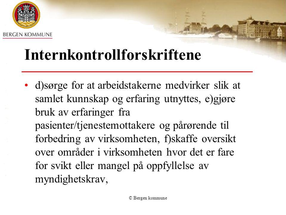 © Bergen kommune Internkontrollforskriftene d)sørge for at arbeidstakerne medvirker slik at samlet kunnskap og erfaring utnyttes, e)gjøre bruk av erfa