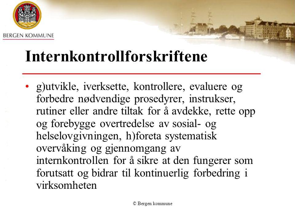 © Bergen kommune Internkontrollforskriftene g)utvikle, iverksette, kontrollere, evaluere og forbedre nødvendige prosedyrer, instrukser, rutiner eller