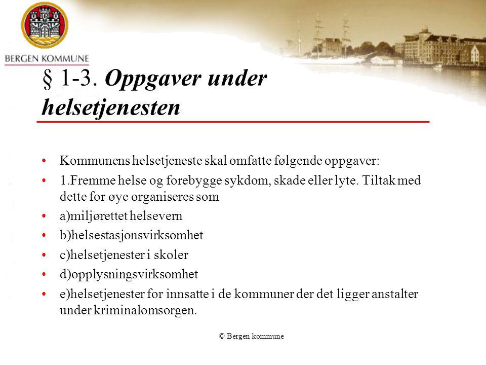 © Bergen kommune § 1-3. Oppgaver under helsetjenesten Kommunens helsetjeneste skal omfatte følgende oppgaver: 1.Fremme helse og forebygge sykdom, skad