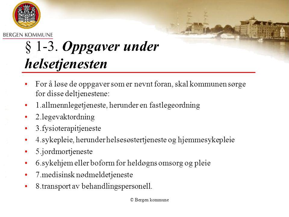 © Bergen kommune § 1-3. Oppgaver under helsetjenesten For å løse de oppgaver som er nevnt foran, skal kommunen sørge for disse deltjenestene: 1.allmen