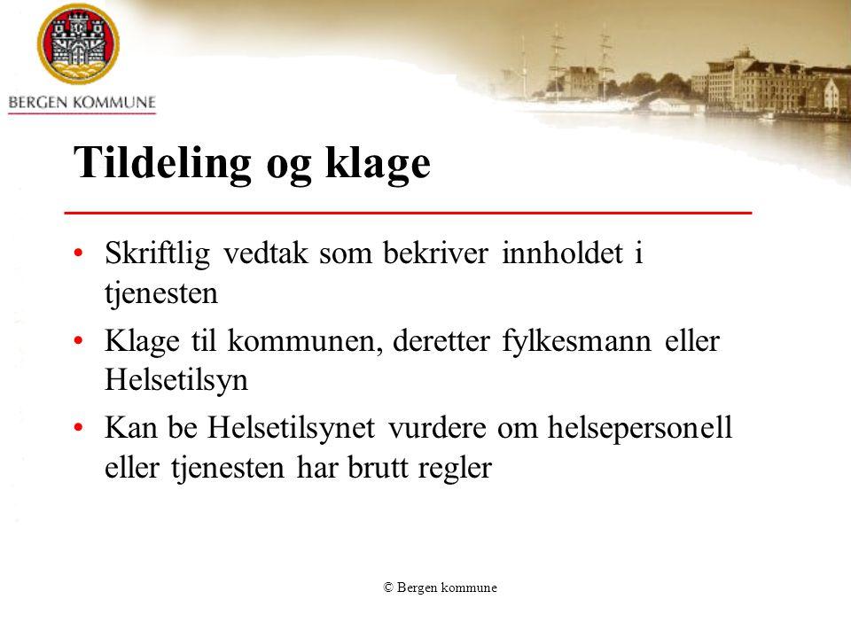 © Bergen kommune Tildeling og klage Skriftlig vedtak som bekriver innholdet i tjenesten Klage til kommunen, deretter fylkesmann eller Helsetilsyn Kan