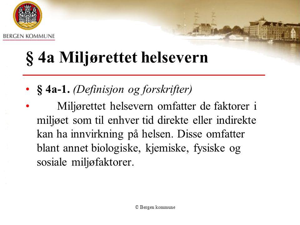 © Bergen kommune § 4a Miljørettet helsevern § 4a-1. (Definisjon og forskrifter) Miljørettet helsevern omfatter de faktorer i miljøet som til enhver ti