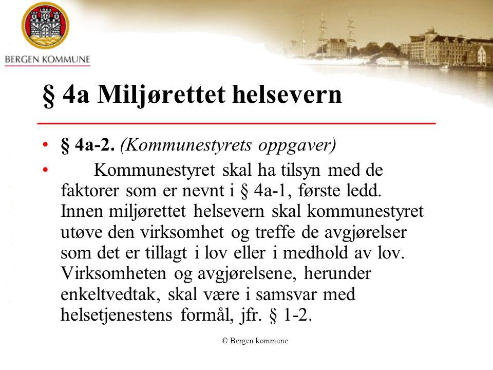 © Bergen kommune § 4a Miljørettet helsevern § 4a-2. (Kommunestyrets oppgaver) Kommunestyret skal ha tilsyn med de faktorer som er nevnt i § 4a-1, førs