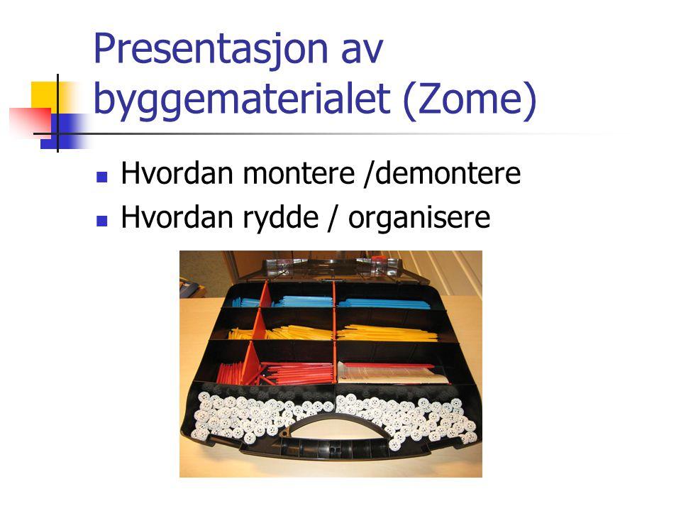 Presentasjon av byggematerialet (Zome) Hvordan montere /demontere Hvordan rydde / organisere