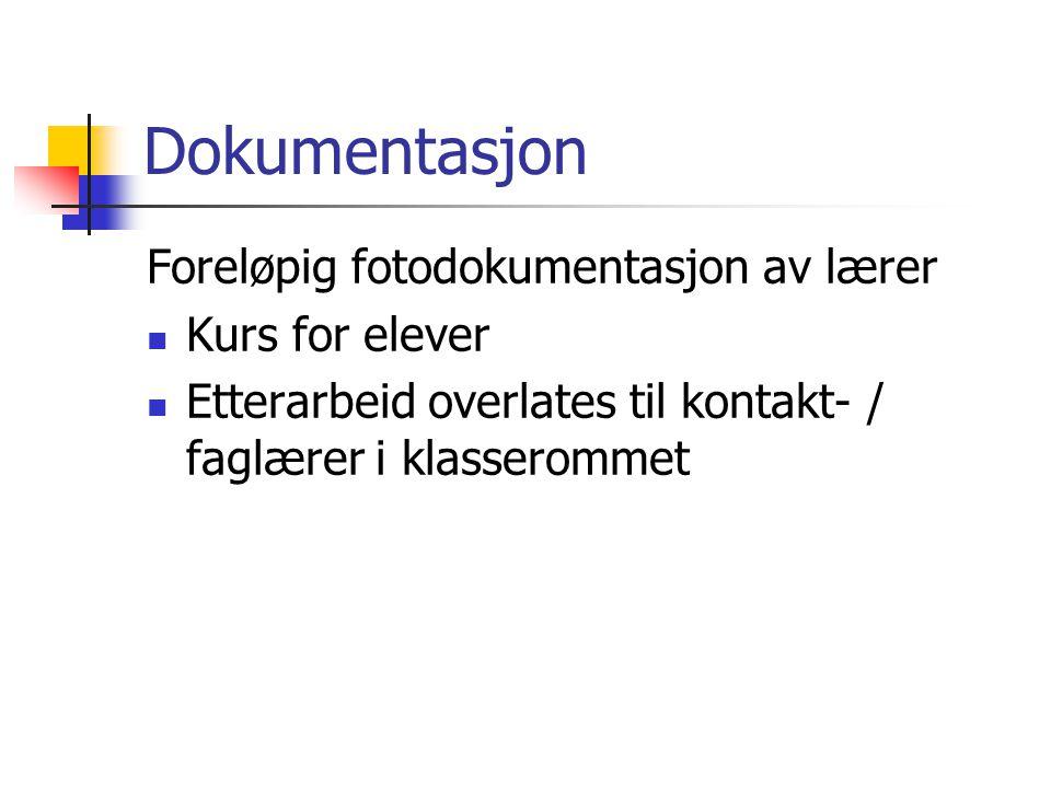 Dokumentasjon Foreløpig fotodokumentasjon av lærer Kurs for elever Etterarbeid overlates til kontakt- / faglærer i klasserommet