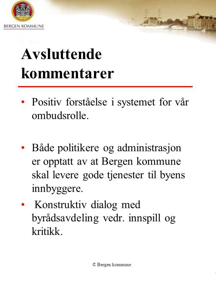 © Bergen kommune Avsluttende kommentarer Positiv forståelse i systemet for vår ombudsrolle.