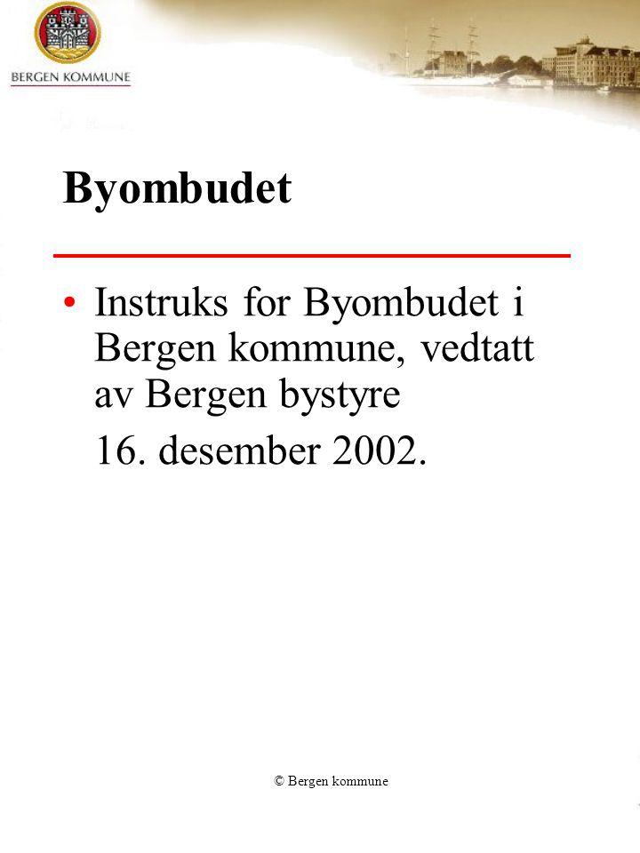 © Bergen kommune Byombudet Instruks for Byombudet i Bergen kommune, vedtatt av Bergen bystyre 16.