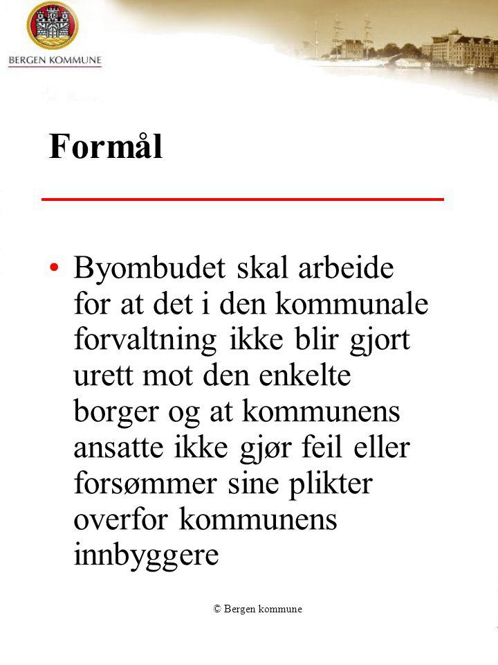 © Bergen kommune Formål Byombudet skal arbeide for at det i den kommunale forvaltning ikke blir gjort urett mot den enkelte borger og at kommunens ansatte ikke gjør feil eller forsømmer sine plikter overfor kommunens innbyggere