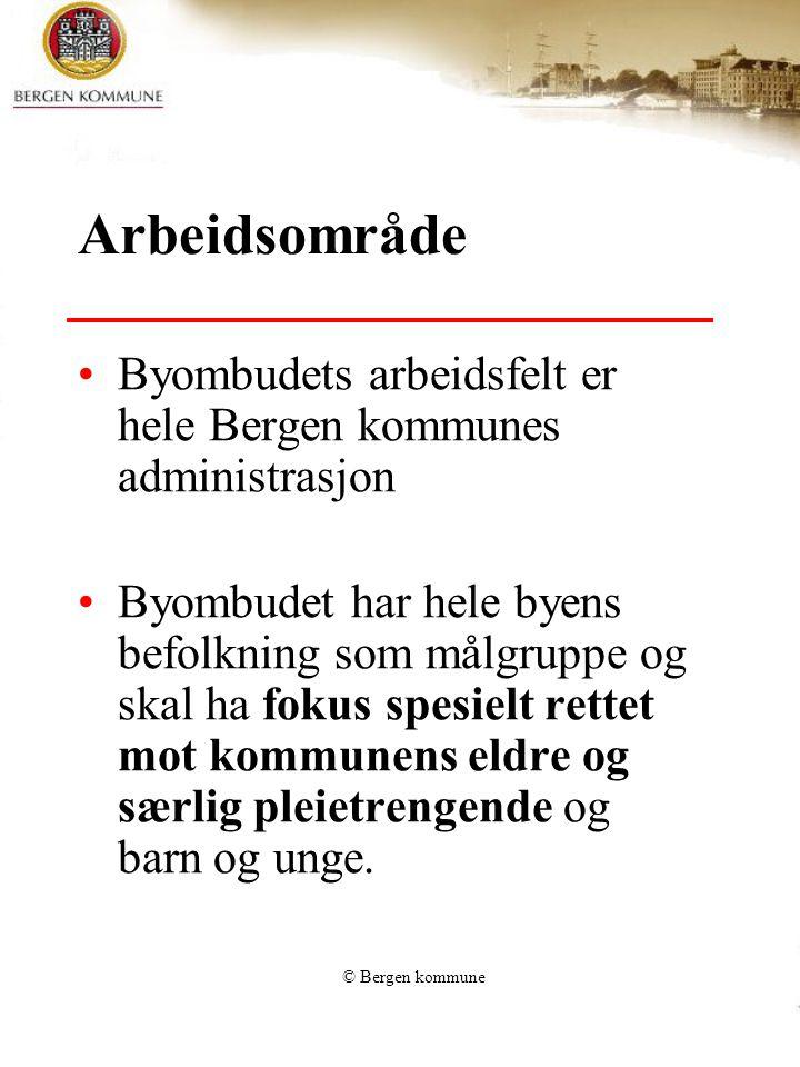 © Bergen kommune Arbeidsområde Byombudets arbeidsfelt er hele Bergen kommunes administrasjon Byombudet har hele byens befolkning som målgruppe og skal ha fokus spesielt rettet mot kommunens eldre og særlig pleietrengende og barn og unge.