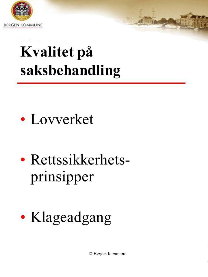 © Bergen kommune Kvalitet på saksbehandling Lovverket Rettssikkerhets- prinsipper Klageadgang