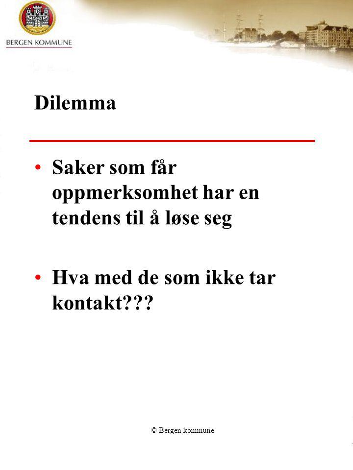 © Bergen kommune Dilemma Saker som får oppmerksomhet har en tendens til å løse seg Hva med de som ikke tar kontakt