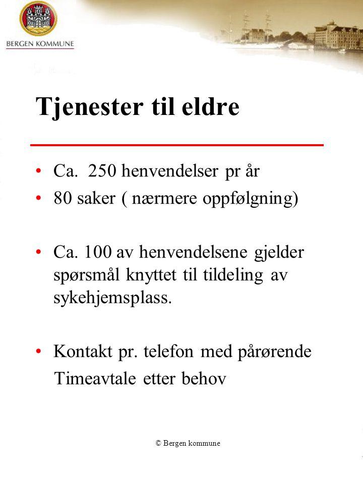 © Bergen kommune Tjenester til eldre Ca. 250 henvendelser pr år 80 saker ( nærmere oppfølgning) Ca.